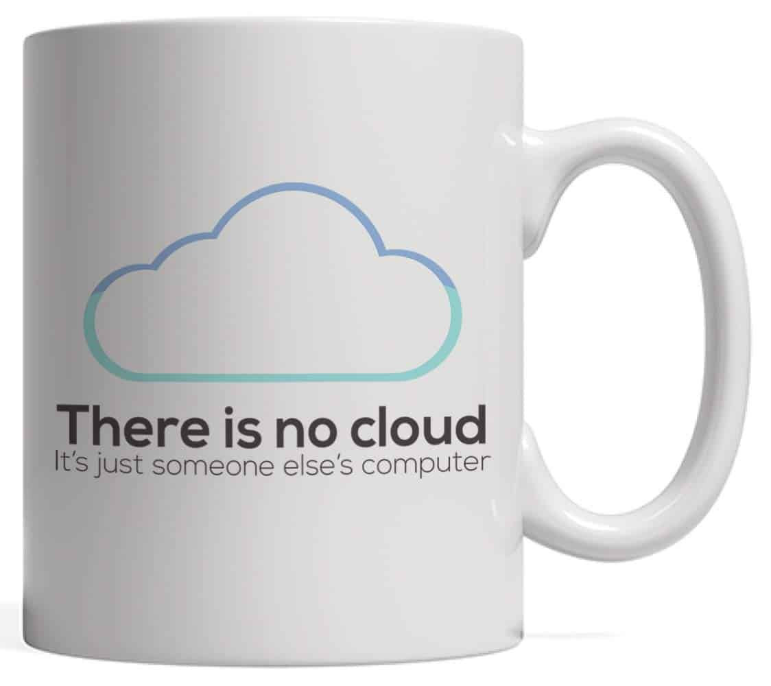 "Coffee mug saying ""There is no cloud. It's just someone else's computer"""